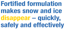 Fortified formulation makes snow and ice disappear - quickly, safely and effectively